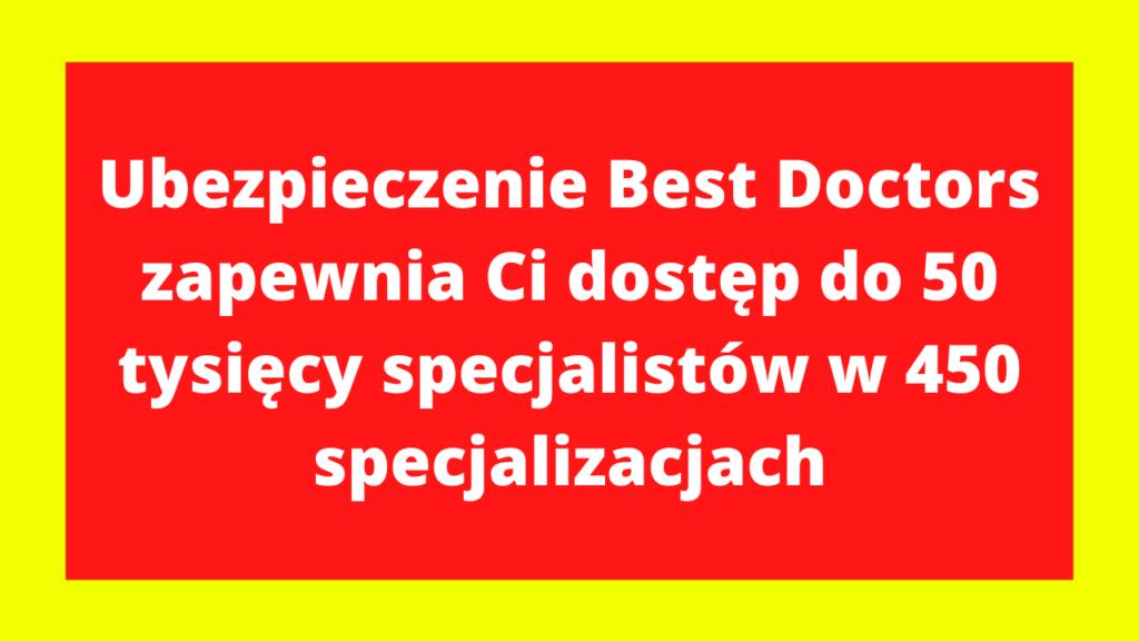 Ubezpieczenie Best Doctors zapewnia Ci dostęp do 50 tysięcy specjalistów