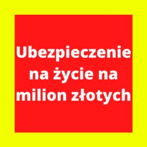 Ile kosztuje ubezpieczenie na życie na milion złotych?
